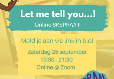 25 sept – SKSPRAAT Online: Let me tell you!